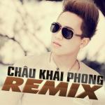 Tải bài hát Châu Khải Phong Dance Remix (Vol. 2) Mp3 miễn phí