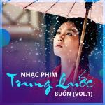 Nghe nhạc Nhạc Phim Trung Quốc Buồn (Vol. 1) hay nhất
