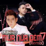 Tải bài hát mới LK Bolero Mưa Nửa Đêm 2 Remix chất lượng cao