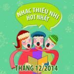 Nghe nhạc mới Nhạc Thiếu Nhi Hot Nhất Tháng 12 Năm 2014 hot