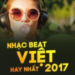 Tải nhạc hot Nhạc Beat Việt Hay Nhất 2017 nhanh nhất