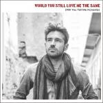 Tải nhạc Would You Still Love Me The Same (Will You Tell Me Honestly) (Single) về điện thoại