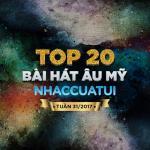 Nghe nhạc Mp3 Top 20 Bài Hát Âu Mỹ NhacCuaTui Tuần 31/2017 trực tuyến