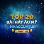 Nghe nhạc hay Top 20 Bài Hát Âu Mỹ NhacCuaTui Tuần 27/2017 nhanh nhất