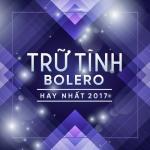 Tải bài hát hot Nhạc Trữ Tình Bolero Hay Nhất 2017 Mp3 trực tuyến