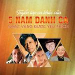 Nghe nhạc online Tuyển Tập Ca Khúc Của 5 Nam Danh Ca Nhạc Vàng Được Yêu Thích Mp3 mới
