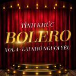 Tải nhạc mới Tình Khúc Bolero (Vol. 4 - Lại Nhớ Người Yêu) hay online