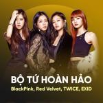 Tải bài hát hay Bộ Tứ Hoàn Hảo: BlackPink, Red Velvet, TWICE, EXID trực tuyến