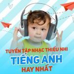 Tải bài hát mới Tuyển Tập Nhạc Thiếu Nhi Tiếng Anh Hay Nhất về điện thoại