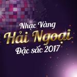 Tải nhạc hot Nhạc Vàng Hải Ngoại Đặc Sắc 2017 online