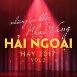 Tải bài hát Những Ca Khúc Nhạc Vàng Hải Ngoại Hay 2017 (Vol. 2) mới nhất