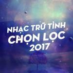 Tải bài hát Nhạc Trữ Tình Chọn Lọc 2017 Mp3 online