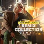 Download nhạc online Trịnh Đình Quang Remix Collection 2017 nhanh nhất