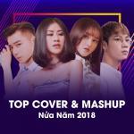 Tải bài hát Top Cover & Mashup Nửa Năm 2018 Mp3 mới