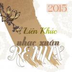 Download nhạc hay Liên Khúc Nhạc Xuân Remix 2015 Mp3 hot