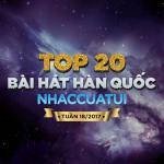 Tải nhạc Top 20 Bài Hát Hàn Quốc NhacCuaTui Tuần 18/2017 mới
