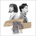 Tải bài hát hay Đừng Xin Lỗi Nữa (OST Lala - Hãy Để Em Yêu Anh) (Single) Mp3