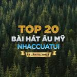 Tải nhạc hot Top 20 Bài Hát Âu Mỹ NhacCuaTui Tuần 15/2017 chất lượng cao