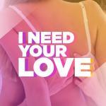 Nghe nhạc hot I Need Your Love chất lượng cao