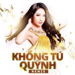 Tải bài hát mới Khổng Tú Quỳnh Remix 2015 miễn phí