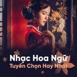 Tải bài hát Mp3 Nhạc Hoa Ngữ Tuyển Chọn Hay Nhất hay online