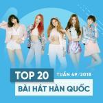 Tải bài hát hot Top 20 Bài Hát Hàn Quốc Tuần 49/2018 miễn phí