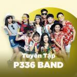 Tải bài hát online Những Bài Hát Hay Nhất Của P336 Band Mp3 mới