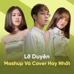 Nghe nhạc Lỡ Duyên - Mashup Và Cover Hay Nhất hay nhất