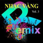 Nghe nhạc Nhạc Vàng Dance Remix (Vol. 3) hay online