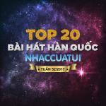 Tải nhạc mới Top 20 Bài Hát Hàn Quốc NhacCuaTui Tuần 52/2017 online