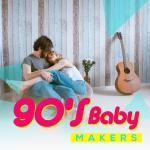 """Tải bài hát hot 90""""s Baby Makers nhanh nhất"""