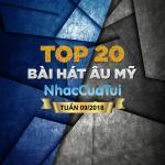 Tải bài hát mới Top 20 Bài Hát Âu Mỹ Tuần 09/2018 chất lượng cao