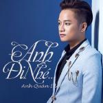 Tải bài hát hay Anh Đi Nhé (Single) online