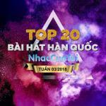 Tải nhạc Top 20 Bài Hát Hàn Quốc Tuần 03/2018 mới