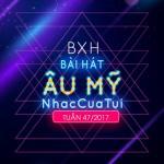 Tải nhạc mới Top 20 Bài Hát Âu Mỹ NhacCuaTui Tuần 47/2017 miễn phí