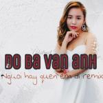 Tải nhạc Mp3 Người Hãy Quên Em Đi Remix (Single) mới nhất
