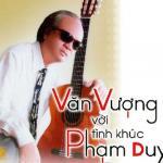 Download nhạc hay Văn Vượng Với Tình Khúc Phạm Duy Mp3 trực tuyến