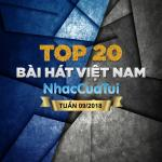 Download nhạc hot Top 20 Bài Hát Việt Nam Tuần 09/2018 mới online