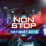 Download nhạc mới Nonstop Hay Nhất 2016 Mp3 miễn phí