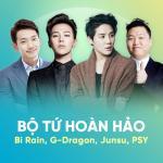 Tải bài hát Bộ Tứ Hoàn Hảo: Bi Rain, G-Dragon, Junsu, PSY mới