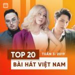 Nghe nhạc hot Top 20 Bài Hát Việt Nam Tuần 03/2019 hay online
