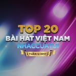 Tải nhạc hot Top 20 Bài Hát Việt Nam NhacCuaTui Tuần 5/2017 miễn phí