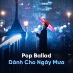 Download nhạc Mp3 Nhạc Pop Ballad Hay Nhất Dành Cho Ngày Mưa miễn phí