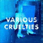Tải bài hát online Various Cruelties mới nhất