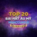 Tải nhạc hot Top 20 Bài Hát Âu Mỹ NhacCuaTui Tuần 39/2017 về điện thoại