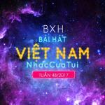 Tải bài hát mới Top 20 Bài Hát Việt Nam NhacCuaTui Tuần 48/2017 Mp3 miễn phí