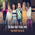 Tải nhạc online 50 Bài Hát Thiếu Nhi Hay Nhất Thế Kỷ 20 chất lượng cao