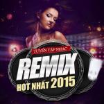 Tải bài hát hay Tuyển Tập Nhạc Remix Hot Nhất 2015 Mp3 trực tuyến