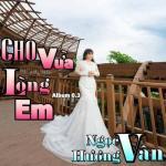 Tải bài hát hot Cho Vừa Lòng Em hay online