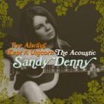 "Nghe nhạc Mp3 I""ve Always Kept A Unicorn - The Acoustic Sandy Denny mới"